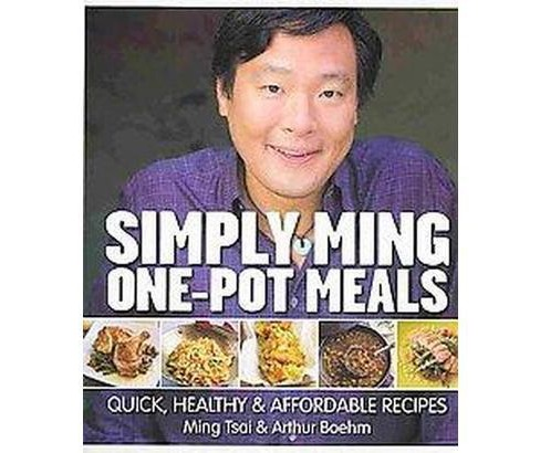 Simply Ming One-Pot Meals : Quick, Healthy & Affordable Recipes (Hardcover) (Ming Tsai) - image 1 of 1