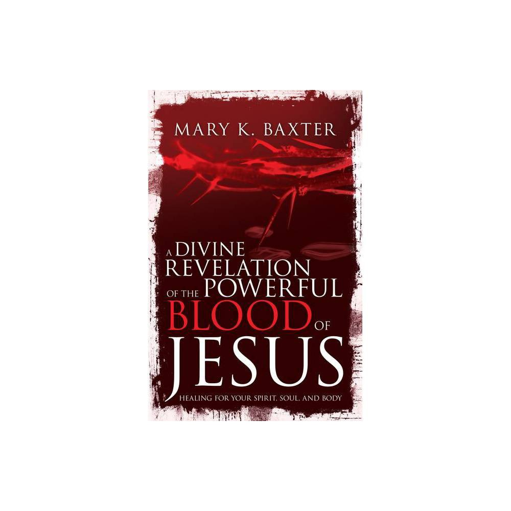 A Divine Revelation of the Powerful Blood of Jesus - by Mary K Baxter & T L Lowery (Paperback)
