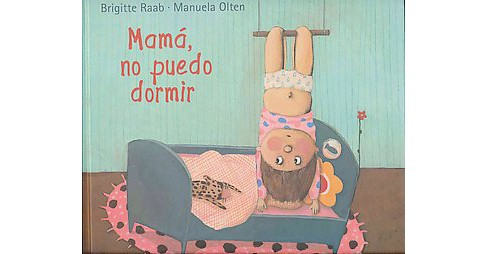 Mamá, no puedo dormer / Mommy, I Can't Sleep (Hardcover) (Brigitte Raab) - image 1 of 1