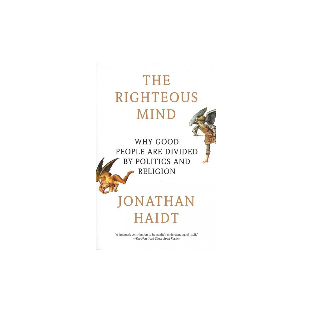 Righteous Mind : Why Good People Are Divided by Politics and Religion - Reprint by Jonathan Haidt