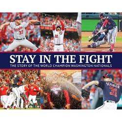 Stay in the Fight: The Story of the World Champion Washington Nationals - (Hardcover)