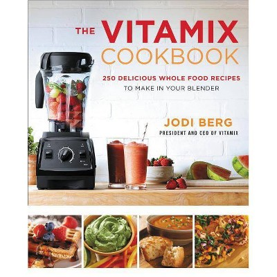The Vitamix Cookbook: 250 Delicious Whole Food Recipes to Make in Your Blender (Hardcover)(Jodi Berg)