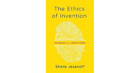 Ethics of Invention : Technology and the Human Future (Hardcover) (Sheila Jasanoff) - image 1 of 1