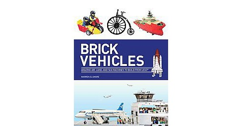 Brick vehicles : Amazing Air, Land, and Sea Machines to Build from Lego (Paperback) (Warren Elsmore) - image 1 of 1