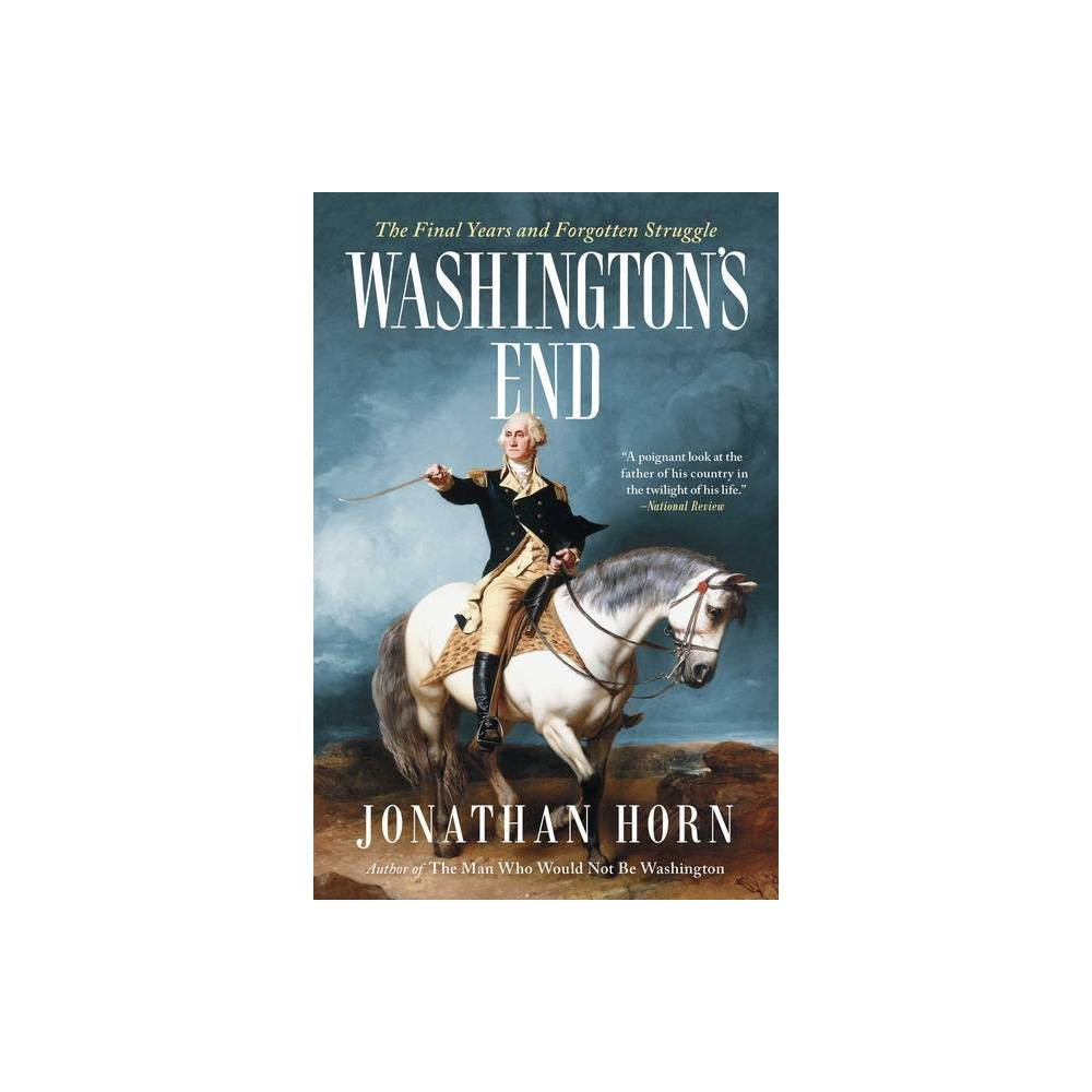 Washington S End By Jonathan Horn Paperback