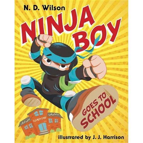 Ninja Boy Goes to School - by  N D Wilson (Hardcover) - image 1 of 1