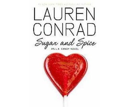 Sugar and Spice ( L.A. Candy) (Hardcover) by Lauren Conrad - image 1 of 1