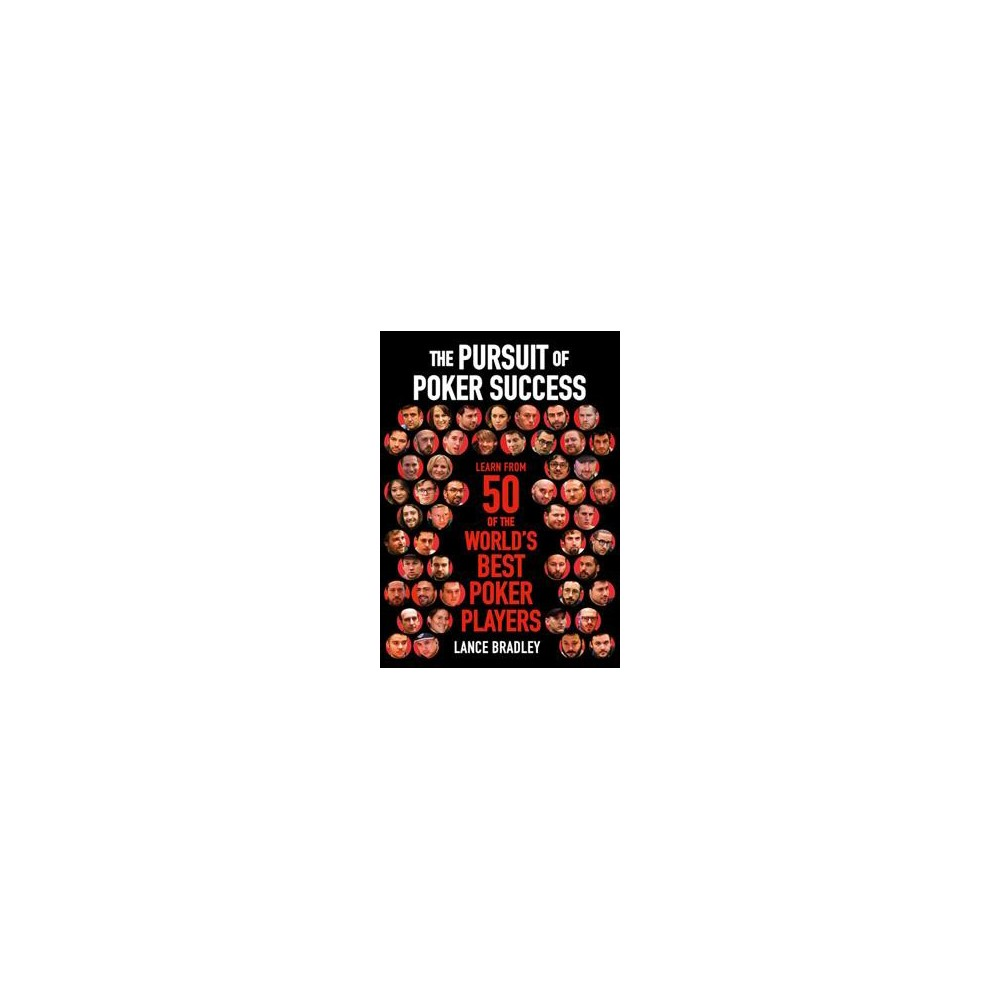 Pursuit of Poker Success : Learn from 50 of the World's Best Poker Players - (Paperback)