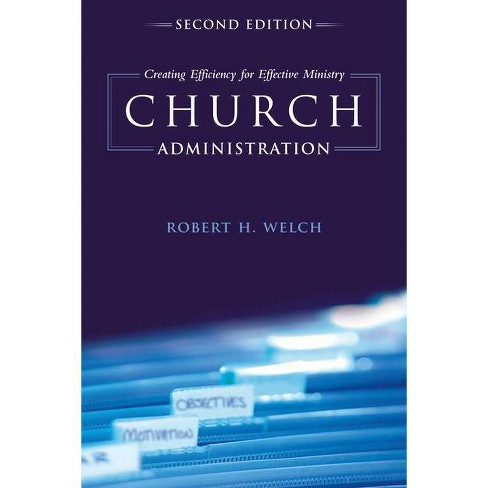 Church Administration - 2nd Edition by  Robert H Welch (Paperback) - image 1 of 1