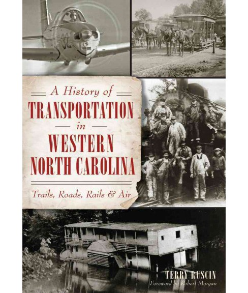 History of Transportation in Western North Carolina : Trails, Roads, Rails & Air (Paperback) (Terry - image 1 of 1