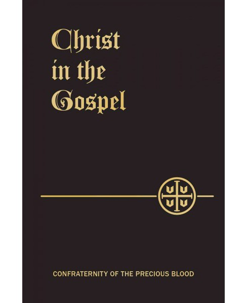 Christ in the Gospel : The Life of Christ by the Four Evangelists (Paperback) - image 1 of 1