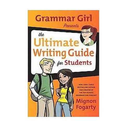 Grammar girl presents the ultimate writing guide for students by.