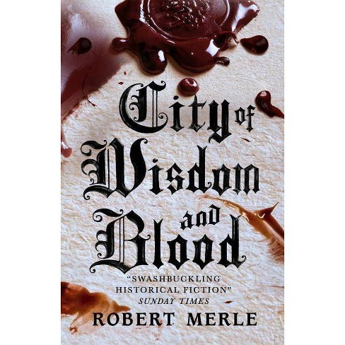 City of Wisdom and Blood - (Fortunes of France) by  Robert Merle (Paperback) - image 1 of 1