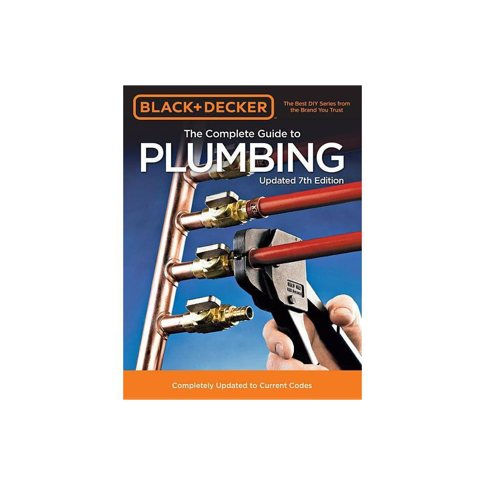 Black Decker The Complete Guide To Plumbing Updated 7th Edition Black Decker Complete Guide To Paperback