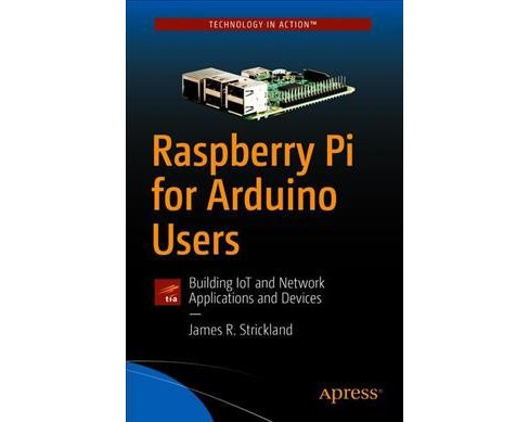 Raspberry Pi for Arduino Users : Building IoT and Network Applications and Devices -  (Paperback) - image 1 of 1