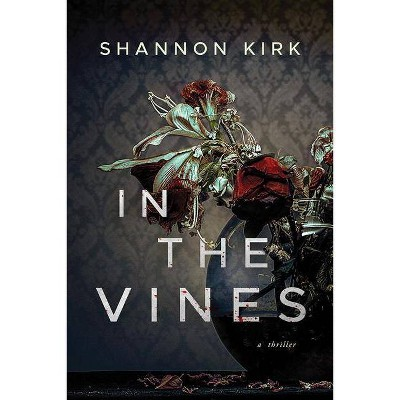 In the Vines - by  Shannon Kirk (Paperback)