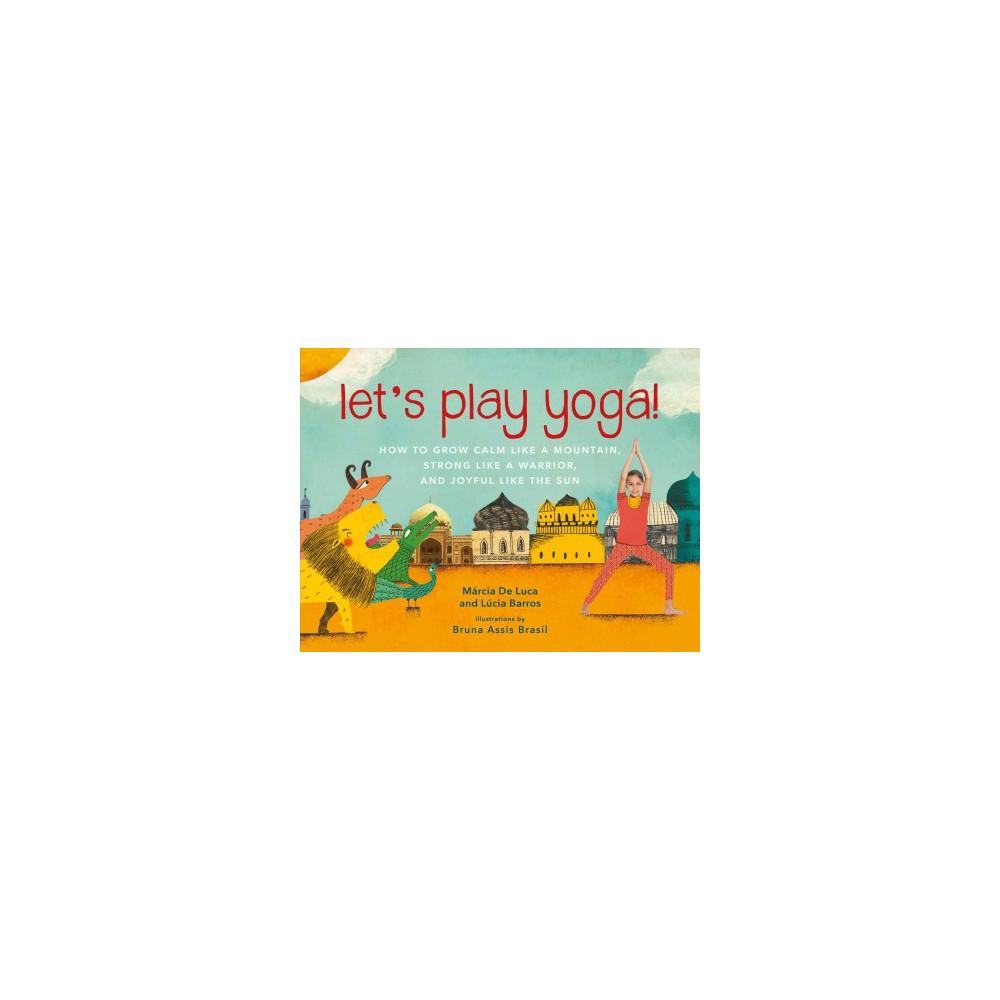 Let's Play Yoga! : How to Grow Calm Like a Mountain, Strong Like a Warrior, and Joyful Like the Sun