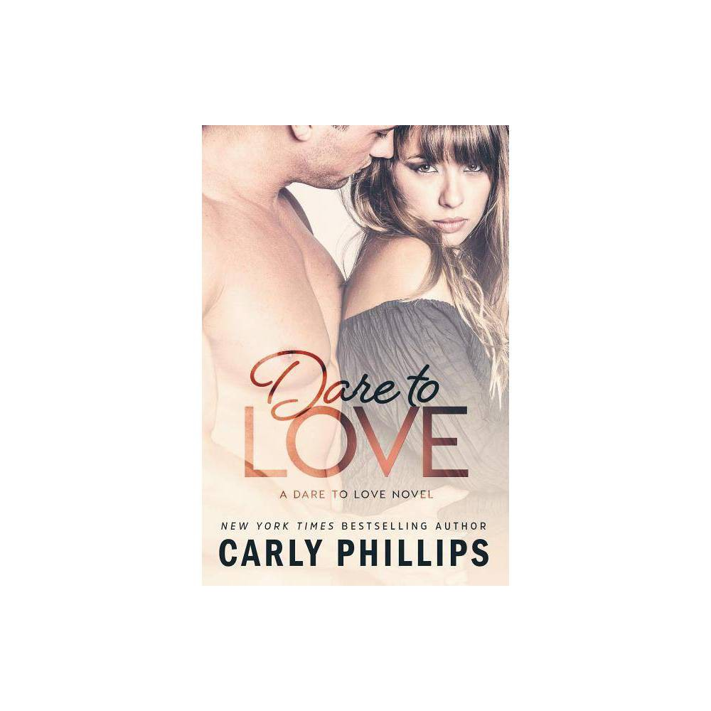 Dare To Love By Carly Phillips Paperback