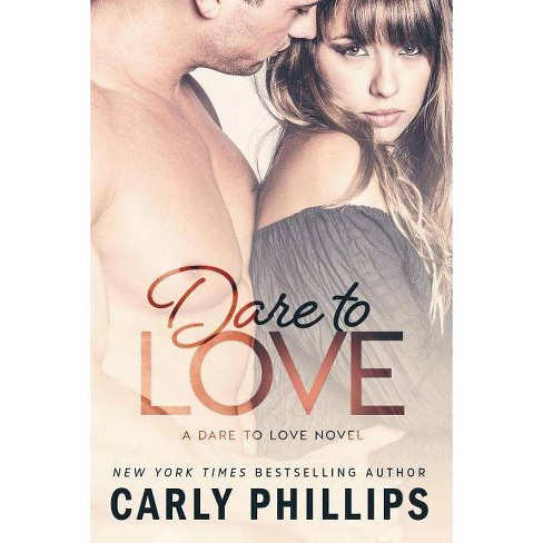 Dare to Love - by  Carly Phillips (Paperback) - image 1 of 1