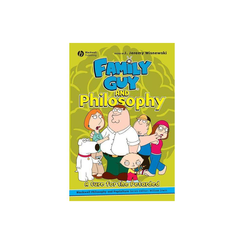 Family Guy And Philosophy Blackwell Philosophy And Pop Culture By J Jeremy Wisnewski Paperback