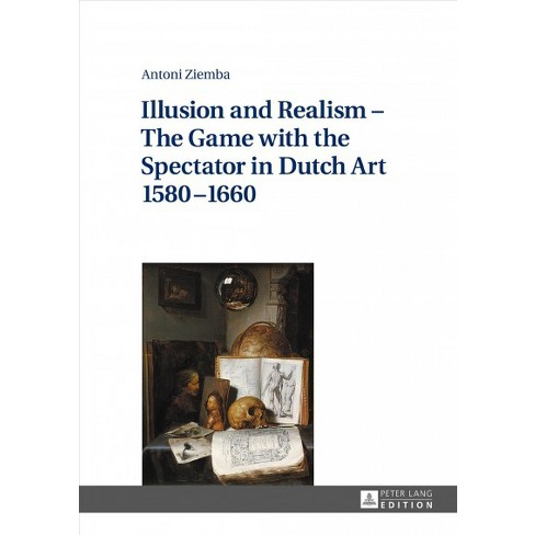 illusion and realism the game with the spectator in dutch art 15801660