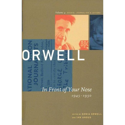 In Front of Your Nose - (Collected Essays, Journalism and Letters George Orwell) by  George Orwell - image 1 of 1