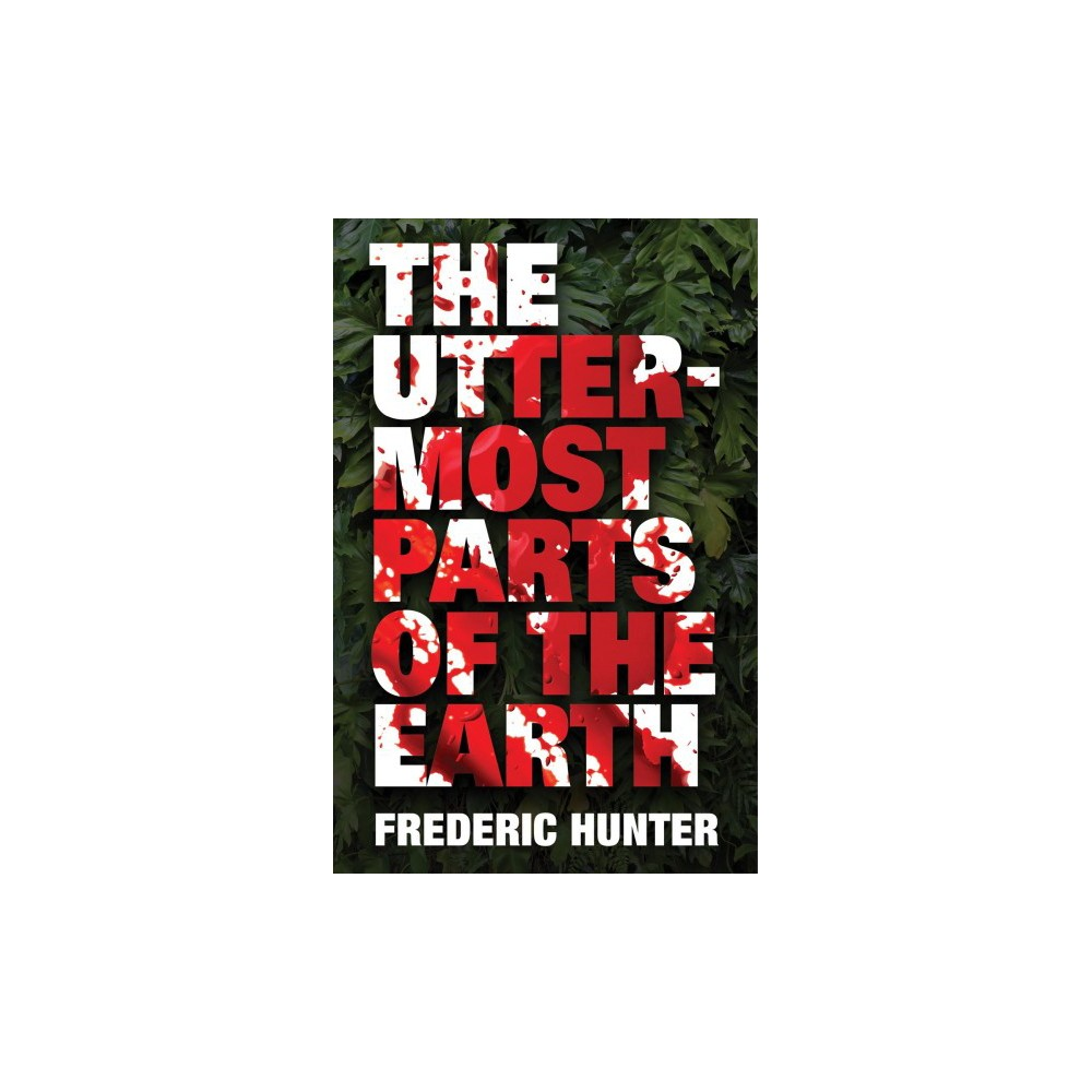 Uttermost Parts of the Earth - by Frederic Hunter (Hardcover)