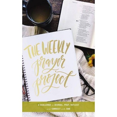 Weekly Prayer Project : A Challenge to Journal, Pray, Reflect, and Connect With God - by Scarlet Hiltibidal (Hardcover)