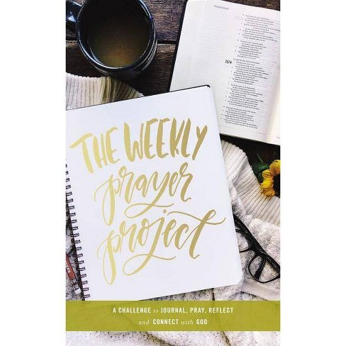 Weekly Prayer Project : A Challenge to Journal, Pray, Reflect, and Connect With God -  (Hardcover) - image 1 of 1