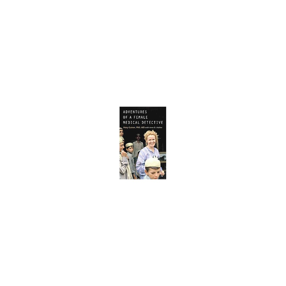 Adventures of a Female Medical Detective : In Pursuit of Smallpox and Aids (Hardcover) (Mary Guinan)