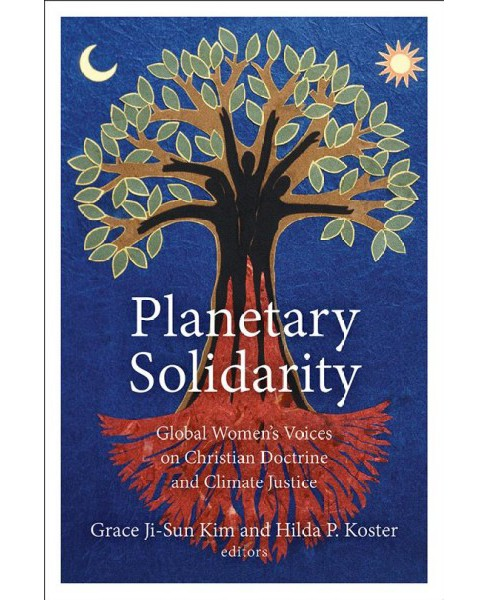 Planetary Solidarity : Global Women's Voices on Christian Doctrine and Climate Justice (Hardcover) - image 1 of 1