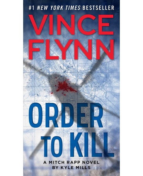 Order to Kill (Reprint) (Paperback) (Vince Flynn & Kyle Mills) - image 1 of 1