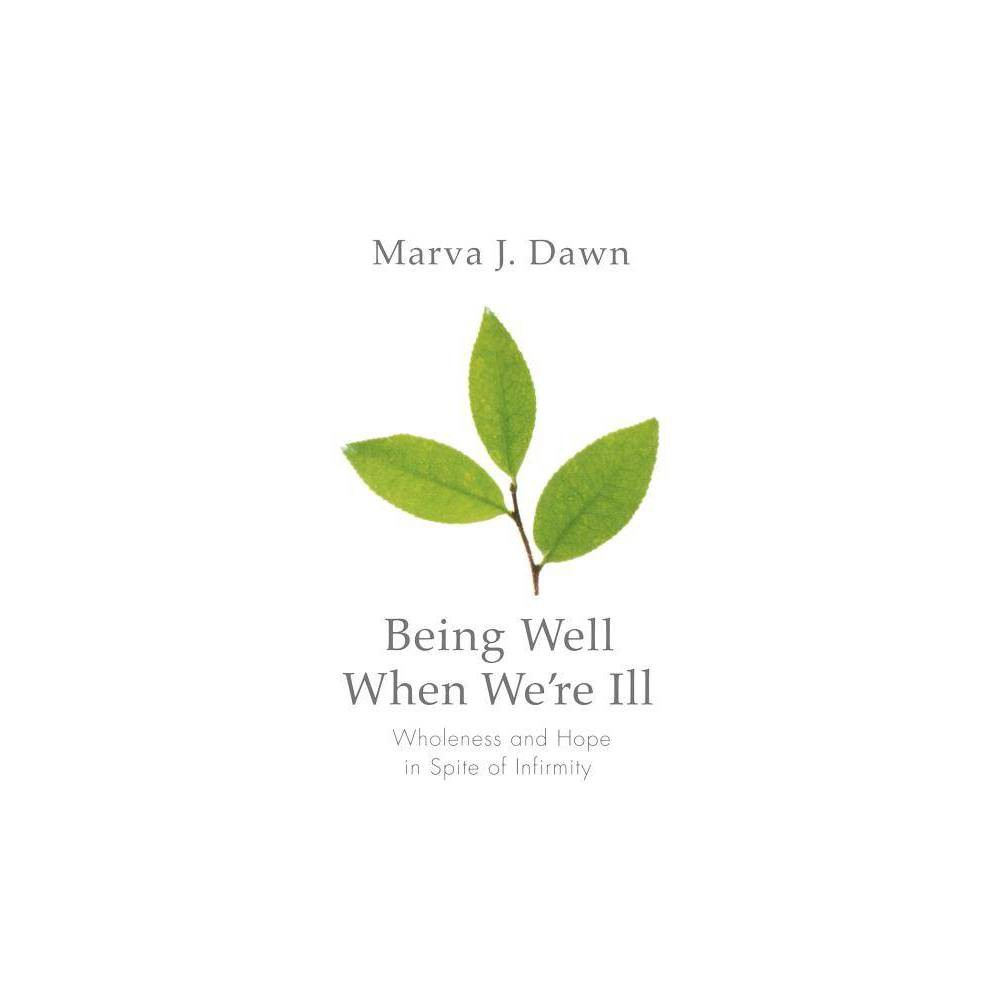 Being Well When We Re Ill Living Well By Marva J Dawn Paperback