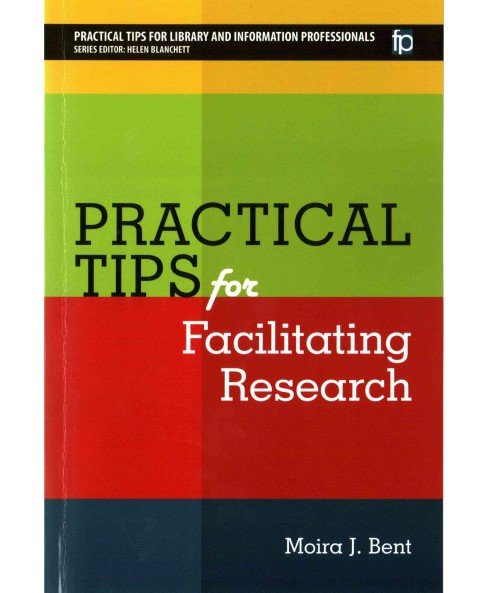 Practical Tips for Facilitating Research (Paperback) (Moira J. Bent) - image 1 of 1