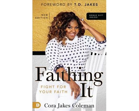 Faithing It : Bringing Purpose Back to Your Life! (New) (Paperback) (Cora Jakes Coleman) - image 1 of 1
