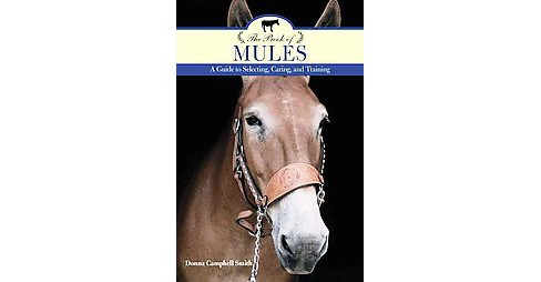 Book of Mules : A Guide to Selecting, Caring, and Training (Paperback) (Donna Campbell Smith) - image 1 of 1