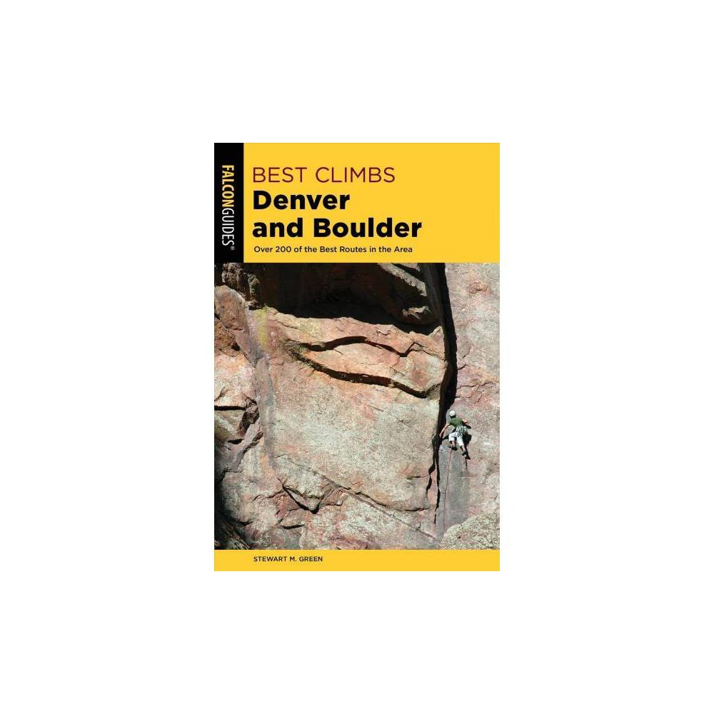 Best Climbs Denver and Boulder : Over 200 of the Best Routes in the Area - (Paperback)