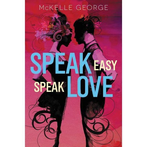 Speak Easy, Speak Love - by  McKelle George (Hardcover) - image 1 of 1