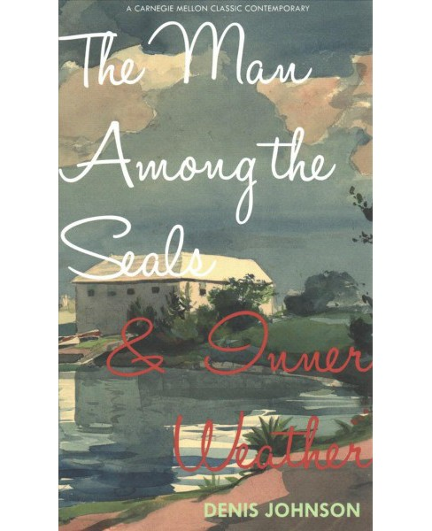 Man Among the Seals & Inner Weather (Paperback) (Denis Johnson) - image 1 of 1