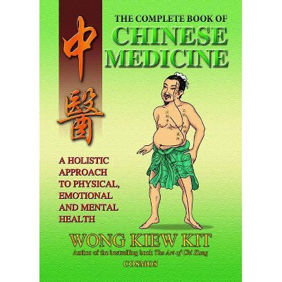 The Complete Book of Chinese Medicine - by  Kiew Kit Wong (Paperback)