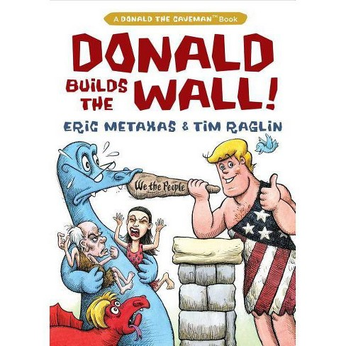 Donald Builds the Wall - (Donald the Caveman) by  Eric Metaxas (Hardcover) - image 1 of 1
