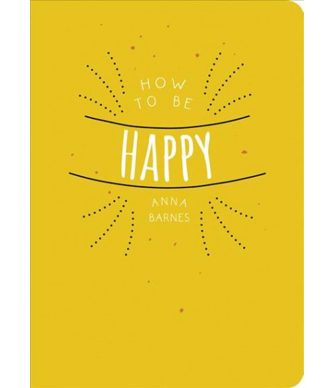 How to Be Happy (Paperback) (Anna Barnes) - image 1 of 1