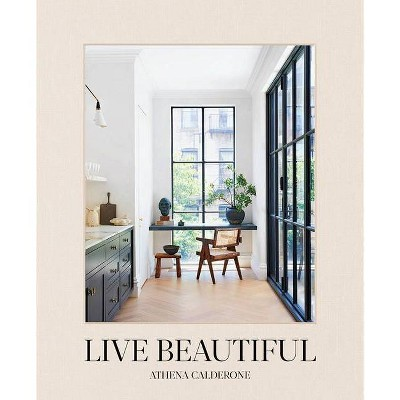 Live Beautiful - by  Athena Calderone (Hardcover)