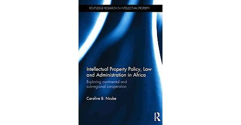Intellectual Property Policy, Law and Administration in Africa : Exploring Continental and Sub-Regional - image 1 of 1