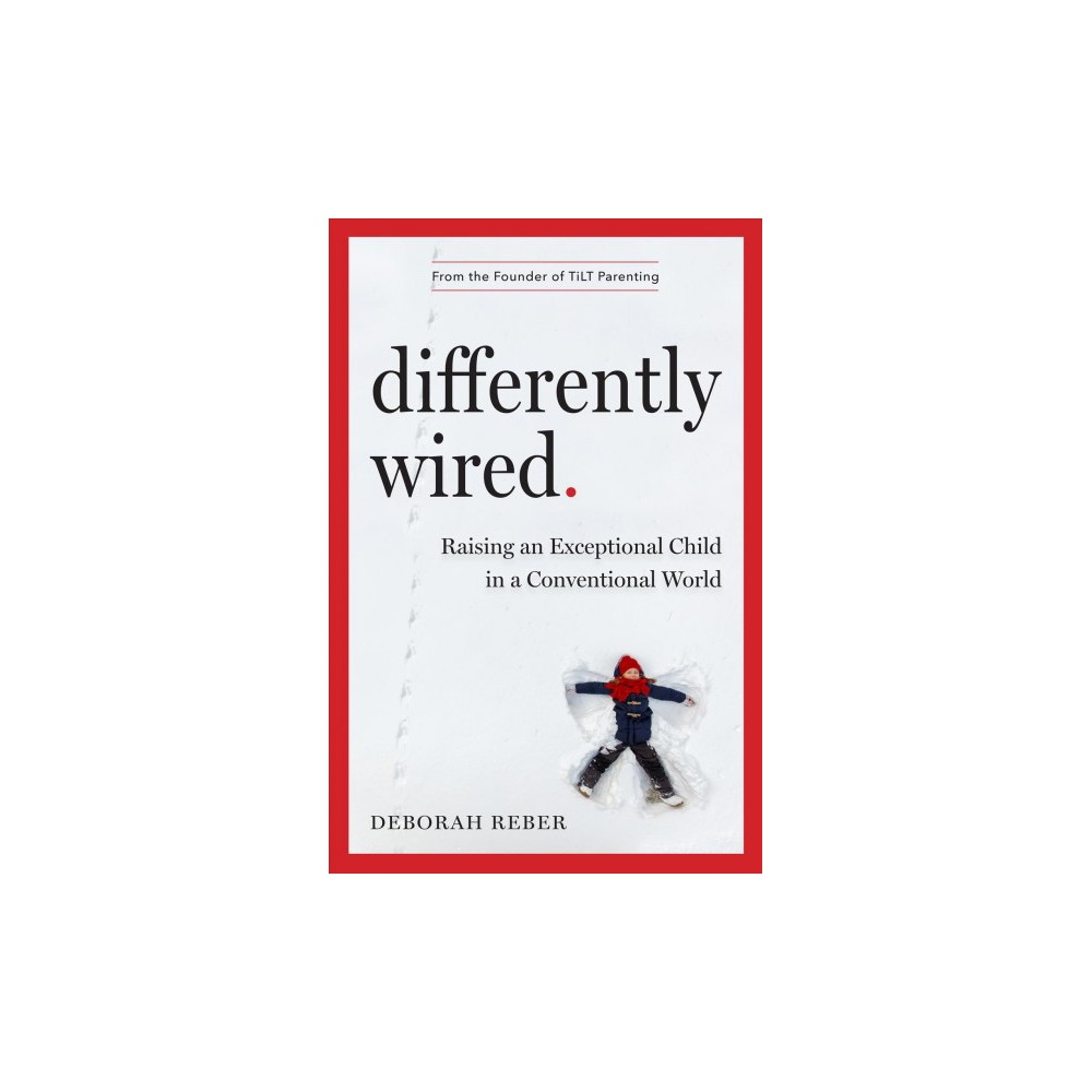 Differently Wired : Raising an Exceptional Child in a Conventional World - by Deborah Reber (Hardcover)