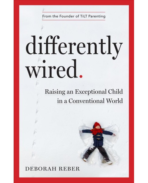 Differently Wired : Raising an Exceptional Child in a Conventional World -  by Deborah Reber (Hardcover) - image 1 of 1