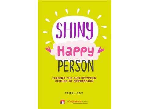 Shiny Happy Person : Finding the Sun Between Clouds of Depression -  by Terri Cox (Paperback) - image 1 of 1