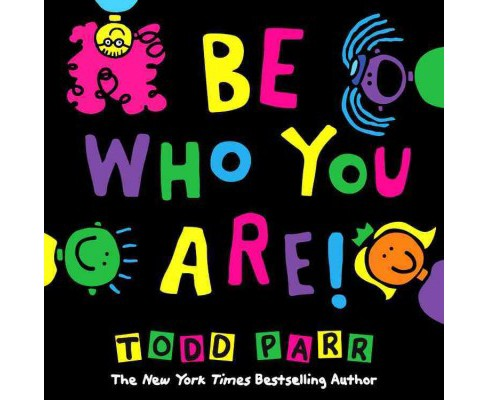 Be Who You Are (School And Library) (Todd Parr) - image 1 of 1