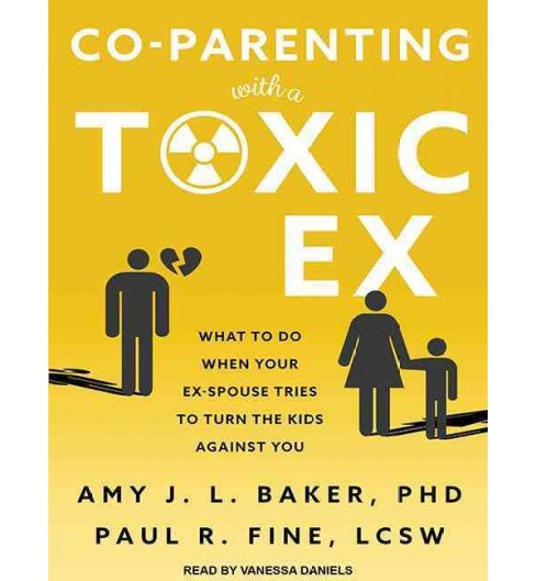 Co-parenting With a Toxic Ex : What to Do When Your Ex-spouse Tries to Turn the Kids Against You - image 1 of 1