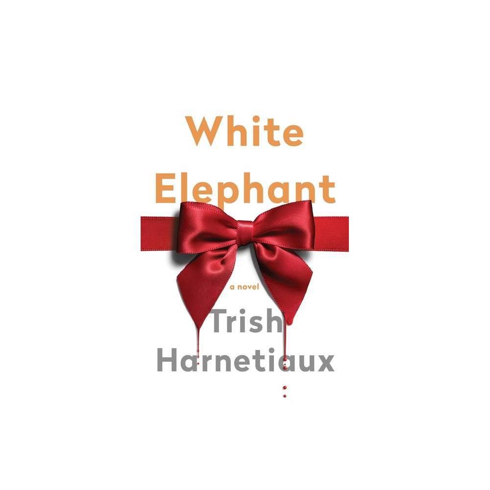 White Elephant By Trish Harnetiaux Paperback
